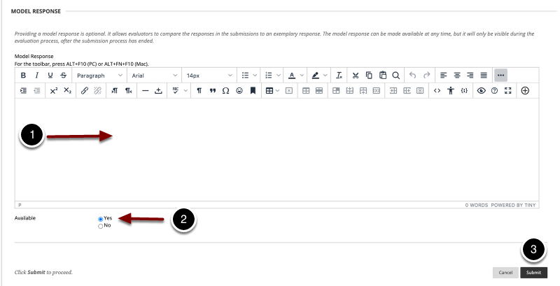Image of the Model Response section with the following annotations: 1.Model Response: Enter a model response for students here.2.Available: Select Yes to make the model response visible to students when evaluating the submission.3.When finished, click the Submit button to create the question. You will then be returned to the Assessment Canvas.