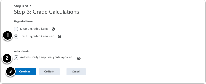 Grade Calculations, select one of the options for Ungraded items (Drop or Treat), Click on Auto Update then Continue