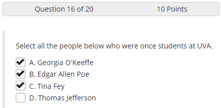 Screenshot of a question with the text Select all the people below who were once students at UVA. A, Georgia O'Keeffe, B, Edgar Allen Poe, and C, Tina Fey are selected with checkboxes. D, Thomas Jefferson, is not selected.