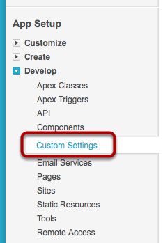 Navigate to App Setup > Develop > Custom Settings