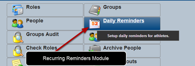 "The Daily Reminders Module is available on the Administration Site. Click ""Daily Reminders"" to open the Module and create a new reminder."