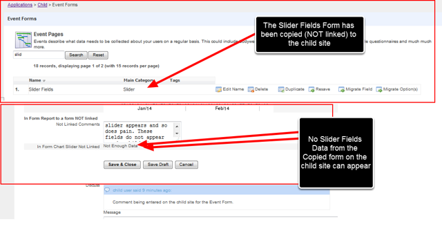 "N.B. Even if you ""COPY"" (NOT link) the Slider Fields Event Form from the Parent to the Child Site, or have another Event Form just on the child site called ""Slider Fields"", the In Form Report and Chart data from that Event Form will not pull through into the ""Parent In Form Report"" Event Form in the Child Site"