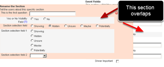 Incorrect Placement: The sections must NOT overlap horizontally (as shown in the image here), but they can overlap vertically if you have a number of fields that are hidden