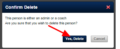 A Confirm Delete warning will appear outlining whether the user is a Coach or an Administrator on the system