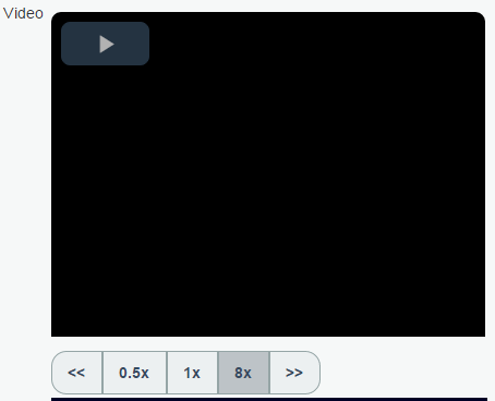 For 4x or 8x speed, click the 2x button and faster rates appear. Once the desired speed has been selected, click Play