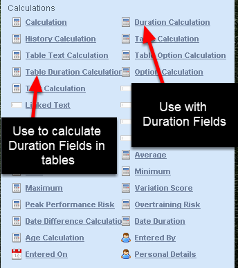 To perform ANY Numeric Calculations for a Duration field you MUST use the new Duration Calculation field in the Calculations List. To perform a calculation with a Duration field used in a Table you MUST use the Table Duration Calculation (discussed below).