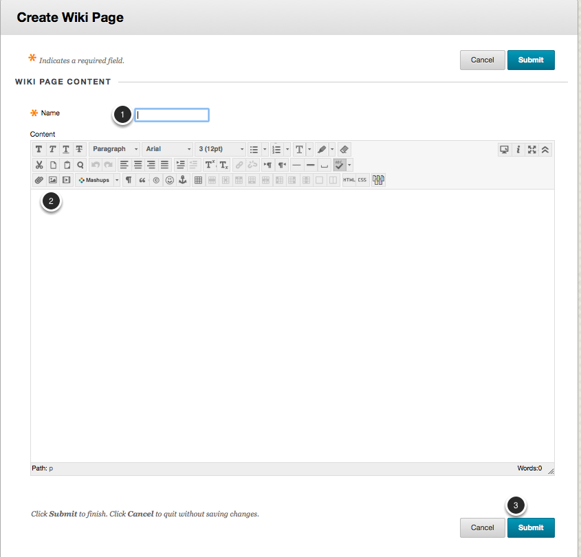 Image of the create wiki page with the following annotations: 1.Name: Enter a name for the page here.2.Use the text editor to add content to the page.3.When finished, click the Submit button to create the page.
